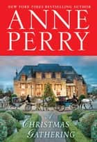 A Christmas Gathering - A Novel ebook by Anne Perry