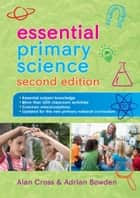 Essential Primary Science ebook by Alan Cross, Adrian Bowden