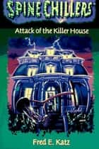 SpineChillers Mysteries Series: Attack of the Killer House ebook by Fred Katz