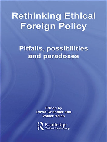 Rethinking Ethical Foreign Policy - Pitfalls, Possibilities and Paradoxes ebook by