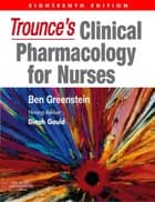 Trounce's Clinical Pharmacology for Nurses ebook by Ben Greenstein, Dinah Gould