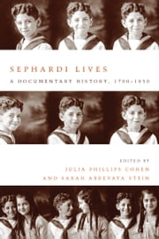 Sephardi Lives - A Documentary History, 1700–1950 ebook by Julia Cohen,Sarah Stein