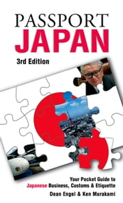 Passport Japan, 3rd: Your Pocket Guide to Japanese Business, Customs & Etiquette ebook by Engel, Dean William