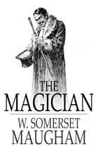 The Magician: A Novel ebook by W. Somerset Maugham