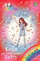Rainbow Magic: Lola the Fashion Show Fairy - The Fashion Fairies Book 7 ebook by Daisy Meadows, Georgie Ripper