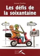 Les défis de la soixantaine ebook by Jacques GAUTHIER