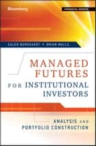 Managed Futures for Institutional Investors ebook by Galen Burghardt,Brian Walls