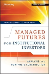Managed Futures for Institutional Investors - Analysis and Portfolio Construction ebook by Galen Burghardt,Brian Walls