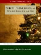 50 Best Loved Christmas Stories and Poems for All Ages - ILLUSTRATED (Cambridge World Classics) ebook by Charles Dickens, O. Henry, Hans Christian Anderson
