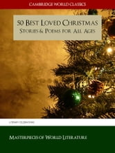 50 Best Loved Christmas Stories and Poems for All Ages - ILLUSTRATED (Cambridge World Classics) ebook by Charles Dickens,O. Henry,Hans Christian Anderson