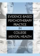 Evidence-Based Psychotherapy Practice in College Mental Health ebook by Stewart E. Cooper