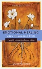 Emotional Healing with Essential Oils - Manual I: Introduction ebook by Daniel Macdonald