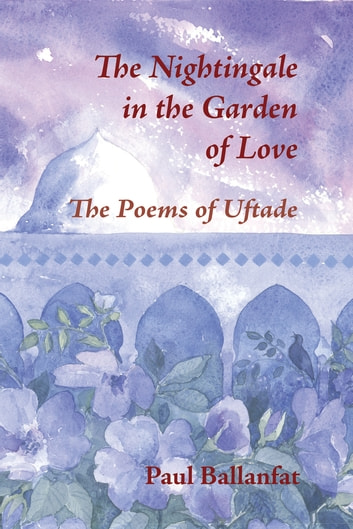 Nightingale in the Garden of Love - The Poems of Üftade ebook by Paul Ballanfat