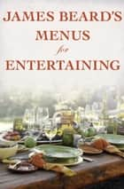 James Beard's Menus for Entertaining ebook by James Beard