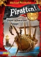 Piratten! 1: Unter schwarzer Flagge ebook by Michael Peinkofer, Daniel Ernle