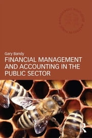 Financial Management and Accounting in the Public Sector ebook by Bandy, Gary