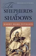 The Shepherds of Shadows ebook by Harry Mark Petrakis