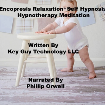 Enconpresis Self Hypnosis Hypnotherapy Meditation audiobook by Key Guy Technology LLC