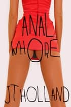 Anal Whore ebook by JT Holland