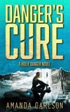 Danger's Cure - (Holly Danger Book 4) ebook by Amanda Carlson