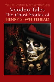 Voodoo Tales: The Ghost Stories of Henry S Whitehead ebook by Henry S. Whitehead,David Stuart Davies