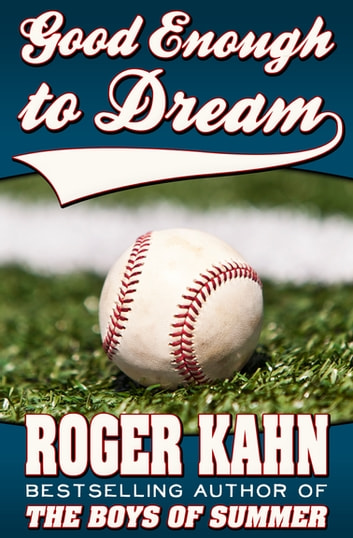 Good Enough to Dream ebook by Roger Kahn