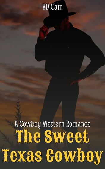 The Sweet Texas Cowboy: A Cowboy Western Romance ebook by VD Cain