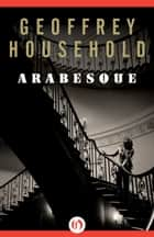 Arabesque ebook by Geoffrey Household