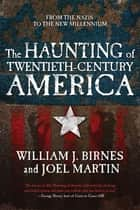 The Haunting of Twentieth-Century America - From the Nazis to the New Millennium ebook by William J. Birnes, Joel Martin