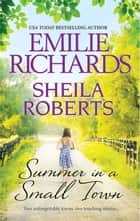Summer in a Small Town - Welcome to Icicle Falls\Treasure Beach ebook by Sheila Roberts, Emilie Richards