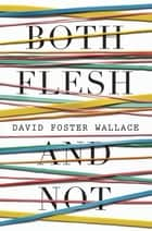 Both Flesh And Not ebook by David Foster Wallace