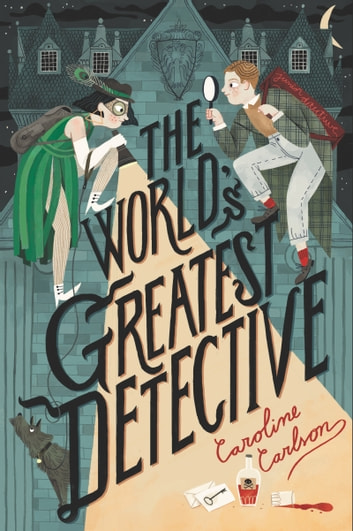 The World's Greatest Detective ebook by Caroline Carlson
