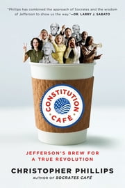 Constitution Café: Jefferson's Brew for a True Revolution - Jefferson's Brew for a True Revolution ebook by Christopher Phillips