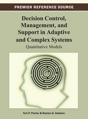 Decision Control, Management, and Support in Adaptive and Complex Systems - Quantitative Models ebook by Yuri P. Pavlov,Rumen D. Andreev