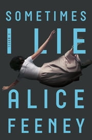 Sometimes I Lie - A Novel ebook by Alice Feeney