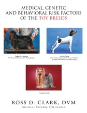 Medical, Genetic and Behavioral Risk Factors of the Toy Breeds ebook by Ross D. Clark DVM