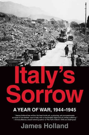 Italy's Sorrow - A Year of War, 1944--1945 ebook by James Holland