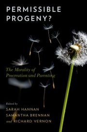Permissible Progeny?: The Morality of Procreation and Parenting ebook by Sarah Hannan,Samantha Brennan,Richard Vernon