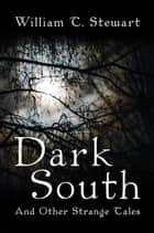 Dark South - And Other Strange Tales ebook by William T. Stewart