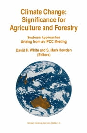 Climate Change: Significance for Agriculture and Forestry - Systems Approaches Arising from an IPCC Meeting ebook by