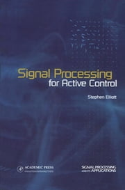Signal Processing for Active Control ebook by Stephen Elliott