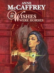 If Wishes Were Horses ebook by Anne McCaffrey