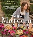 Casa Marcela - Recipes and Food Stories of My Life in the Californias ebook by Marcela Valladolid, Geoffrey Zakarian