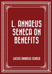 L. Annaeus Seneca on Benefits ebook by Lucius Annaeus Seneca