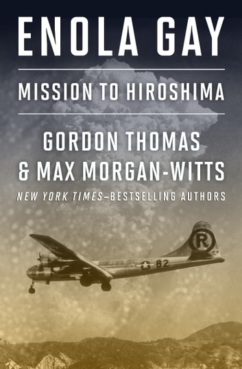 Enola Gay - Mission to Hiroshima ebook by Gordon Thomas,Max Morgan-Witts