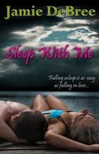 Sleep With Me ebook by Jamie DeBree