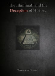 The Illuminati and the Deception of History ebook by Terence A.Smart