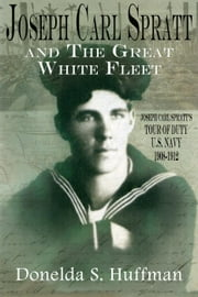 Joseph Carl Spratt and the Great White Fleet ebook by Donelda S. Huffman
