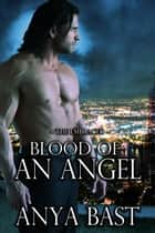 Blood of an Angel ebook by Anya Bast