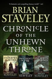 Chronicle of the Unhewn Throne - (The Emperor's Blades, The Providence of Fire, The Last Mortal Bond) ebook by Brian Staveley